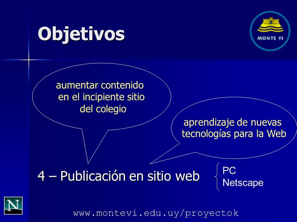 4 – Publicación en sitio web aumentar contenido en el incipiente sitio del colegio aprendizaje de nuevas tecnologías para la Web www.montevi.edu.uy/proyectokObjetivos PC Netscape