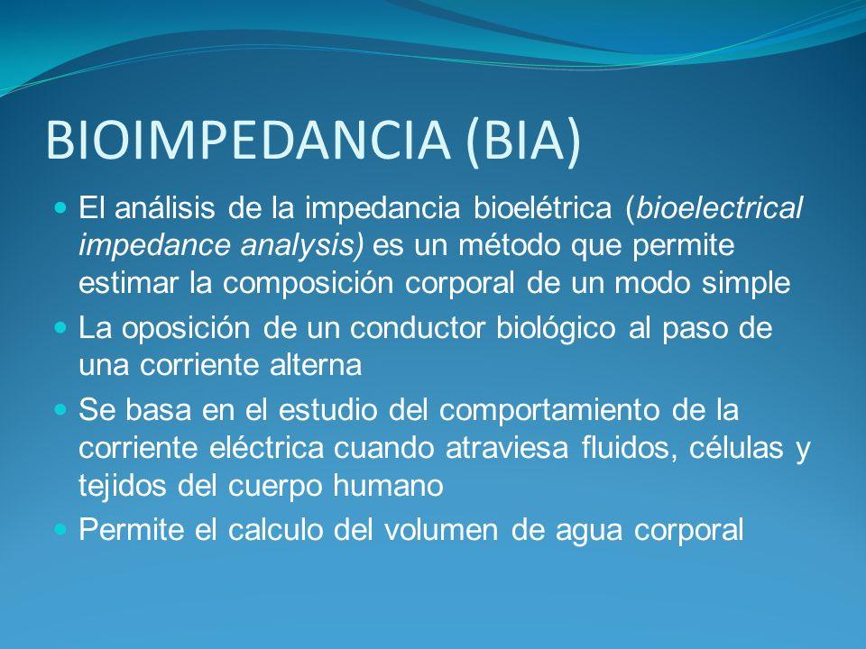 BIOIMPEDANCIA (BIA) El análisis de la impedancia bioelétrica (bioelectrical impedance analysis) es un método que permite estimar la composición corpor