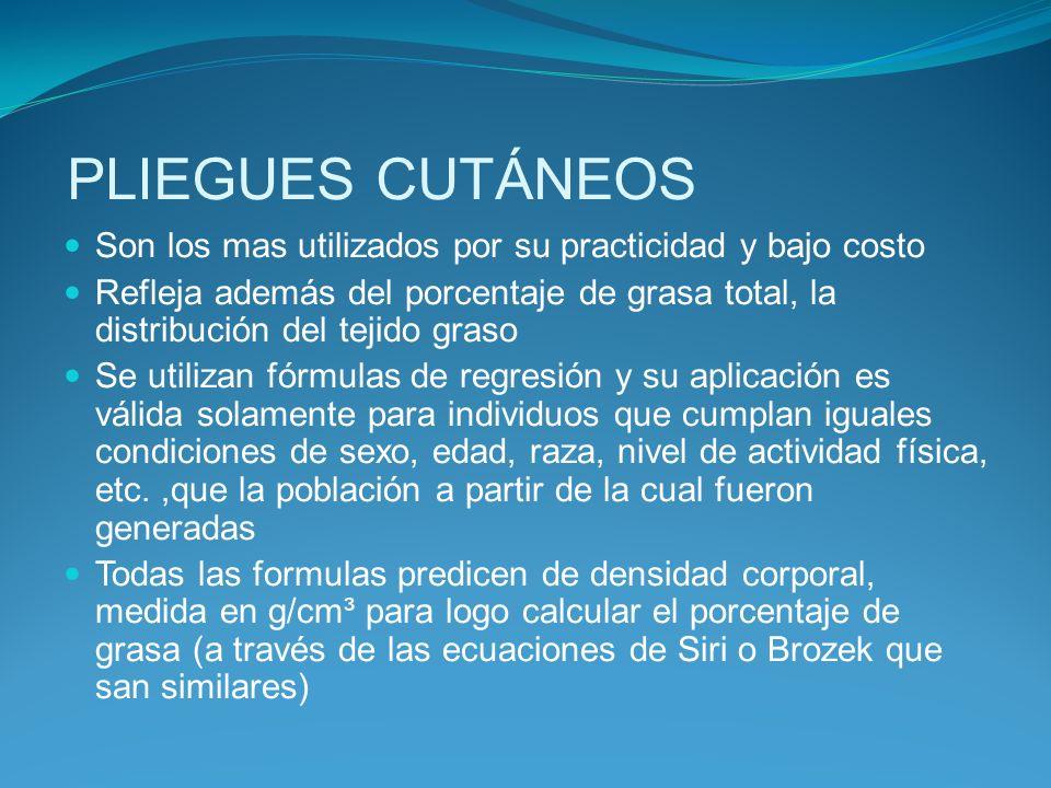 PLIEGUES CUTÁNEOS Son los mas utilizados por su practicidad y bajo costo Refleja además del porcentaje de grasa total, la distribución del tejido gras