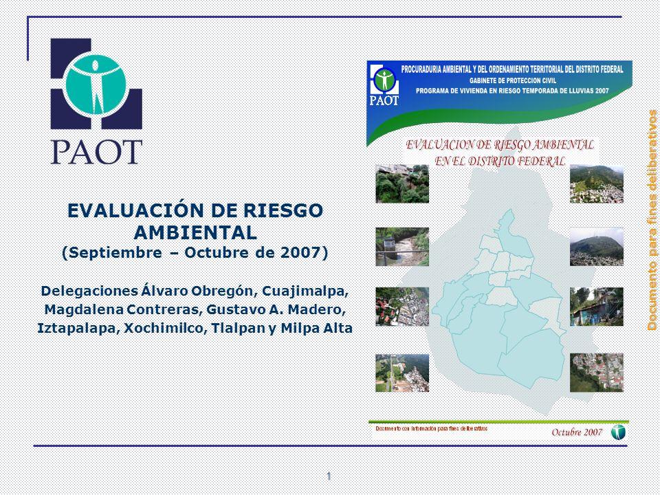 Documento para fines deliberativos 1 EVALUACIÓN DE RIESGO AMBIENTAL (Septiembre – Octubre de 2007) Delegaciones Álvaro Obregón, Cuajimalpa, Magdalena