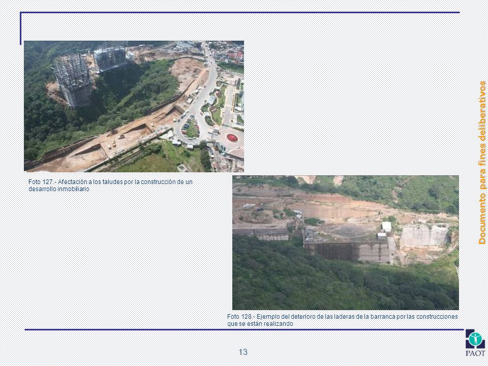 Documento para fines deliberativos 13 Foto 127.- Afectación a los taludes por la construcción de un desarrollo inmobiliario Foto 128.- Ejemplo del det