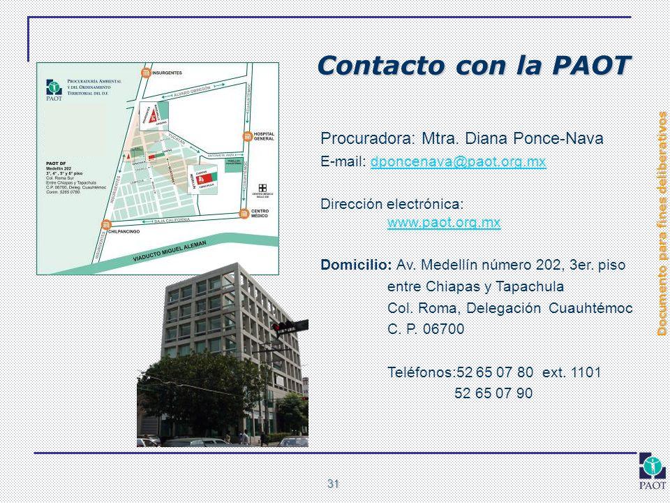 Documento para fines deliberativos 31 Contacto con la PAOT Procuradora: Mtra. Diana Ponce-Nava E-mail: dponcenava@paot.org.mxdponcenava@paot.org.mx Di