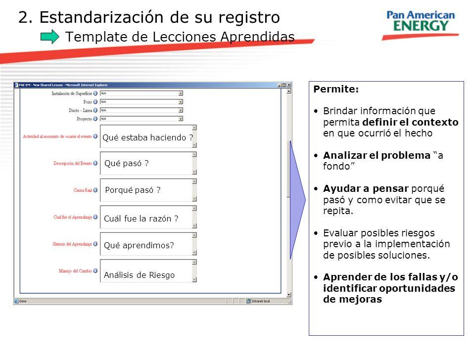 2. Estandarización de su registro Template de Lecciones Aprendidas Permite: Brindar información que permita definir el contexto en que ocurrió el hech