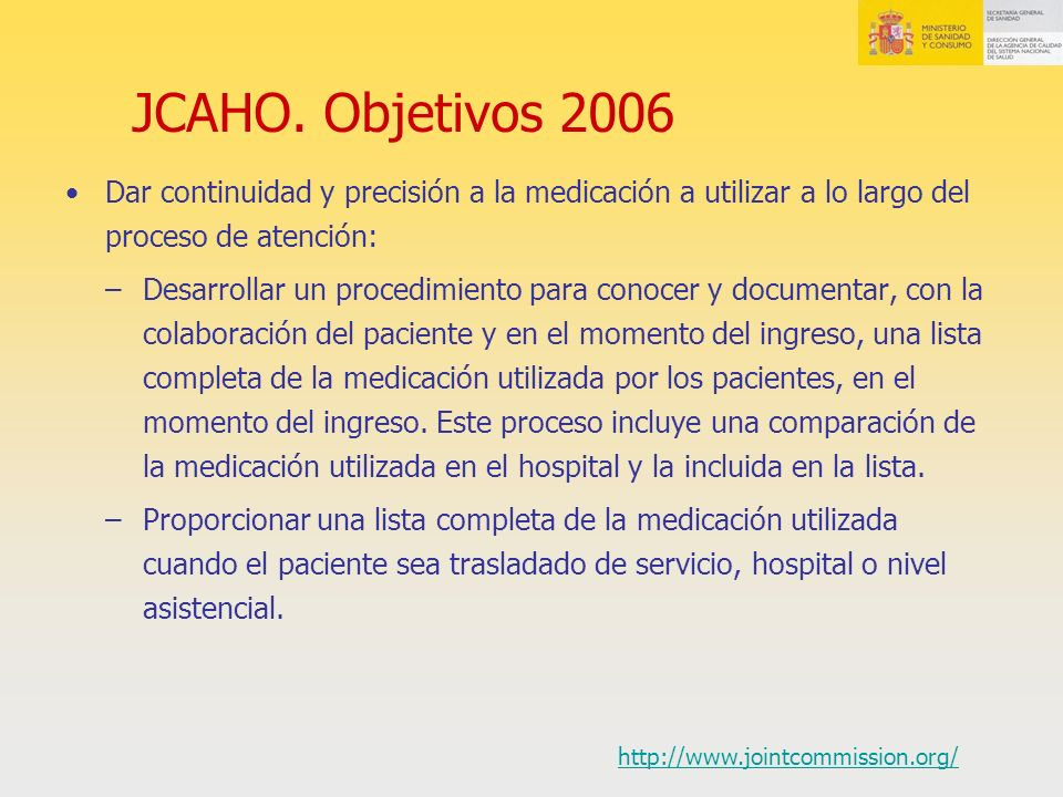 JCAHO. Objetivos 2006 Dar continuidad y precisión a la medicación a utilizar a lo largo del proceso de atención: –Desarrollar un procedimiento para co
