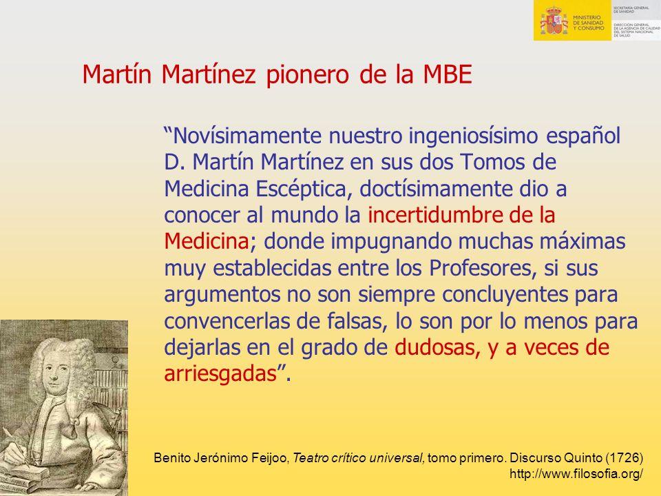 Martín Martínez pionero de la MBE Novísimamente nuestro ingeniosísimo español D. Martín Martínez en sus dos Tomos de Medicina Escéptica, doctísimament