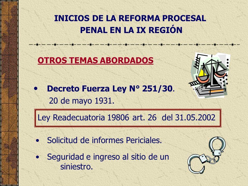 INICIOS DE LA REFORMA PROCESAL PENAL EN LA IX REGIÓN Decreto Fuerza Ley N° 251/30. 20 de mayo 1931. OTROS TEMAS ABORDADOS Solicitud de informes Perici