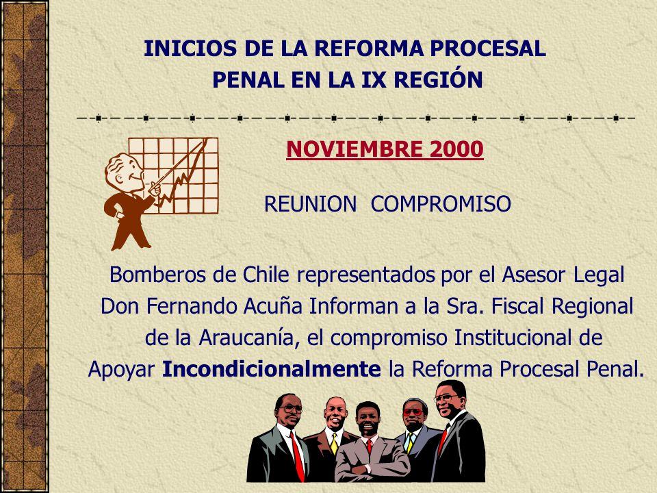 INICIOS DE LA REFORMA PROCESAL PENAL EN LA IX REGIÓN Bomberos de Chile representados por el Asesor Legal Don Fernando Acuña Informan a la Sra. Fiscal