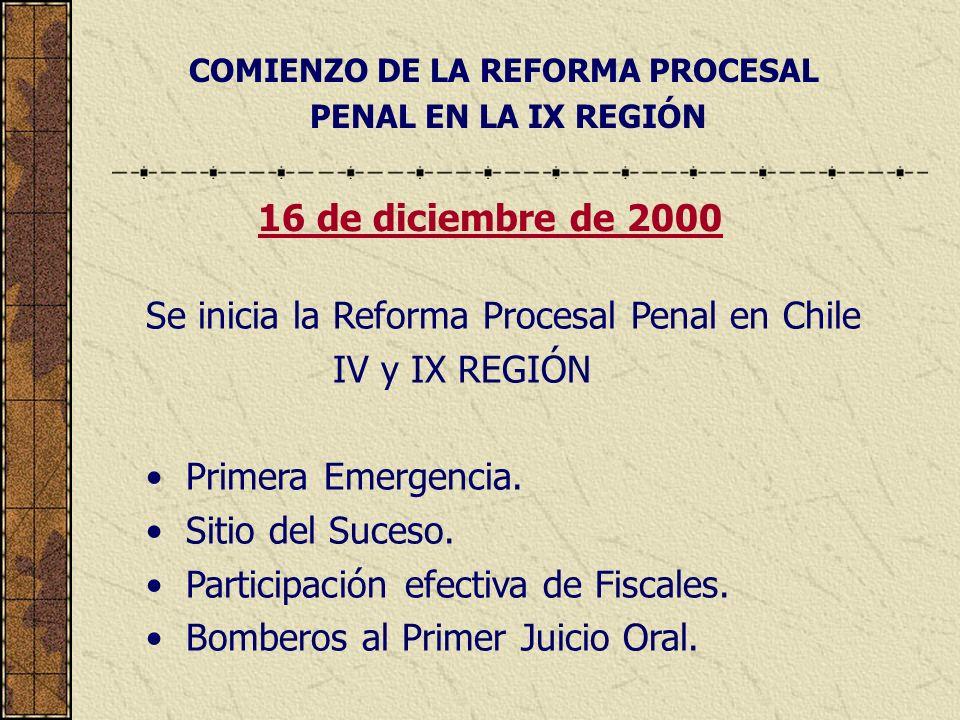 COMIENZO DE LA REFORMA PROCESAL PENAL EN LA IX REGIÓN Se inicia la Reforma Procesal Penal en Chile IV y IX REGIÓN Primera Emergencia.