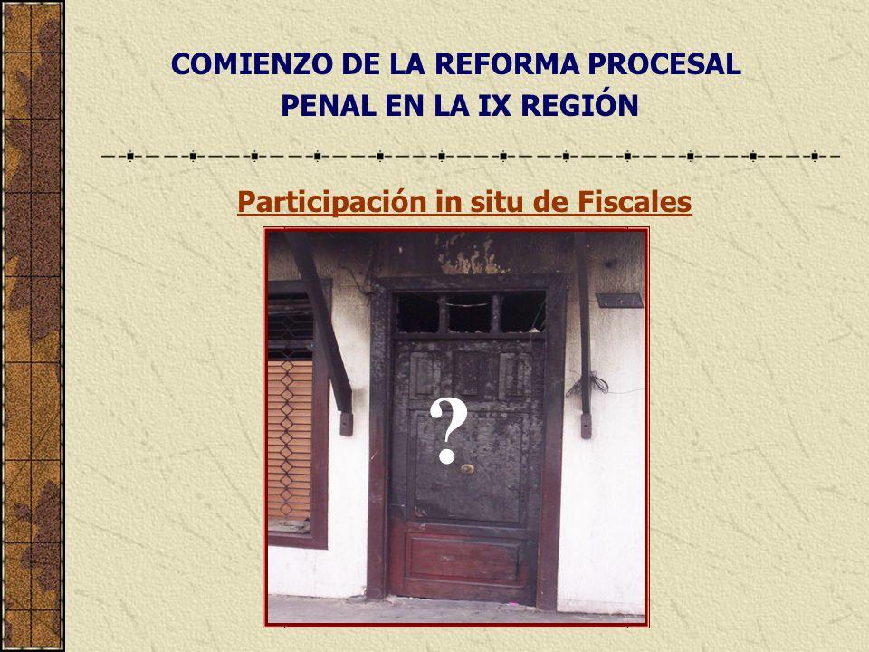COMIENZO DE LA REFORMA PROCESAL PENAL EN LA IX REGIÓN Participación in situ de Fiscales