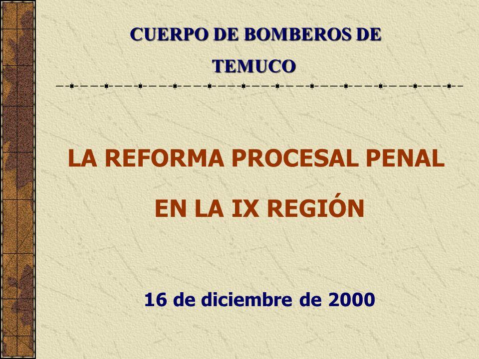 INICIOS DE LA REFORMA PROCESAL PENAL EN LA IX REGIÓN COMIENZAN LOS PREPARATIVOS DE BOMBEROS EN RELACION A LA REFORMA PROCESAL PENAL DICIEMBRE DE 1999