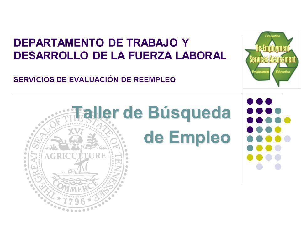 DEPARTAMENTO DE TRABAJO Y DESARROLLO DE LA FUERZA LABORAL SERVICIOS DE EVALUACIÓN DE REEMPLEO Taller de Búsqueda de Empleo