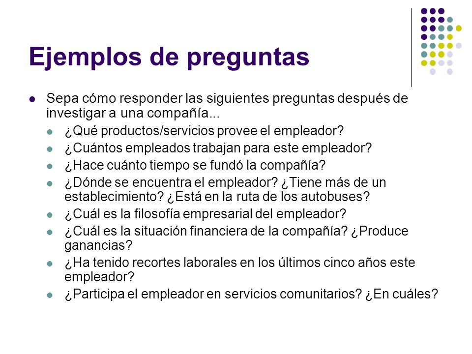 Ejemplos de preguntas Sepa cómo responder las siguientes preguntas después de investigar a una compañía...