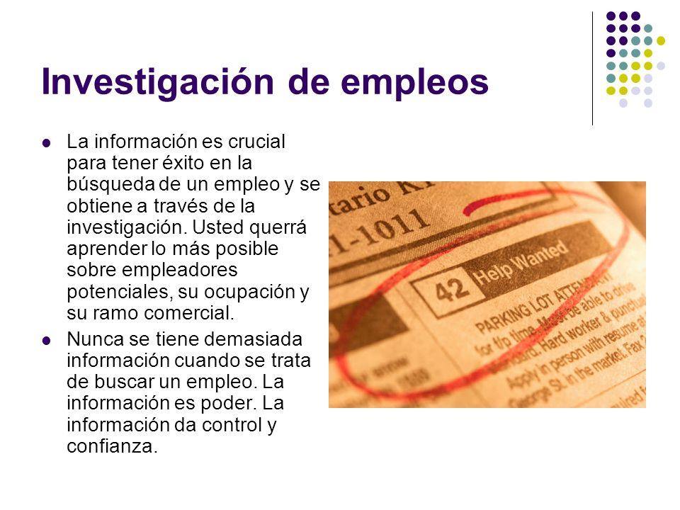 Investigación de empleos La información es crucial para tener éxito en la búsqueda de un empleo y se obtiene a través de la investigación.