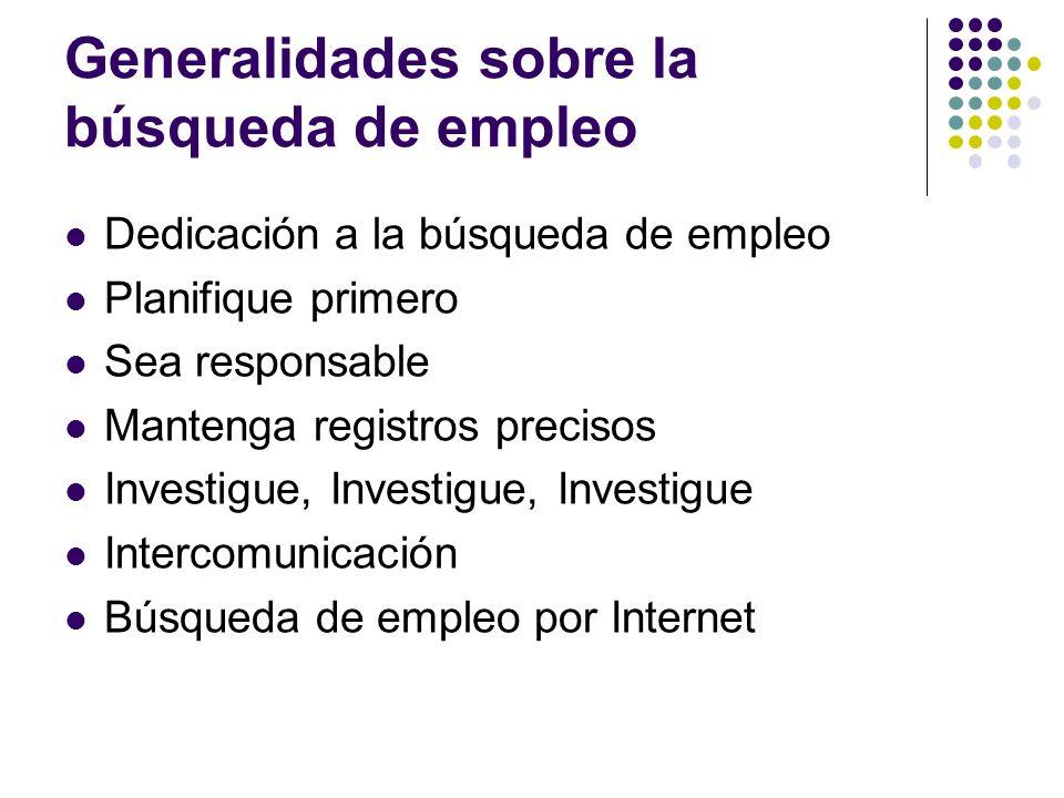 Generalidades sobre la búsqueda de empleo Dedicación a la búsqueda de empleo Planifique primero Sea responsable Mantenga registros precisos Investigue, Investigue, Investigue Intercomunicación Búsqueda de empleo por Internet
