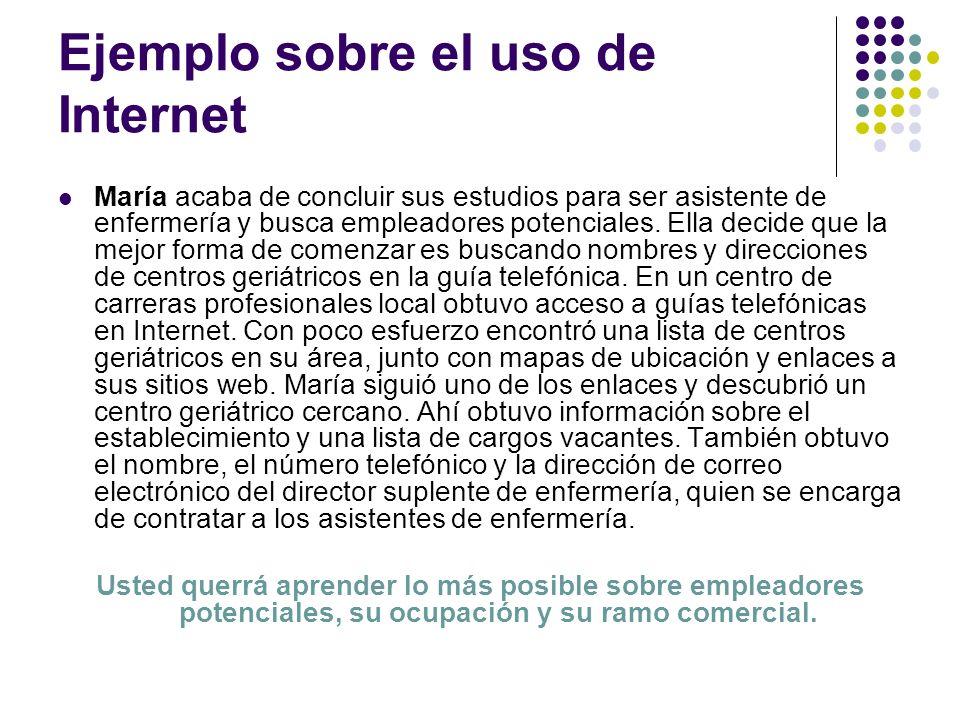 Ejemplo sobre el uso de Internet María acaba de concluir sus estudios para ser asistente de enfermería y busca empleadores potenciales.
