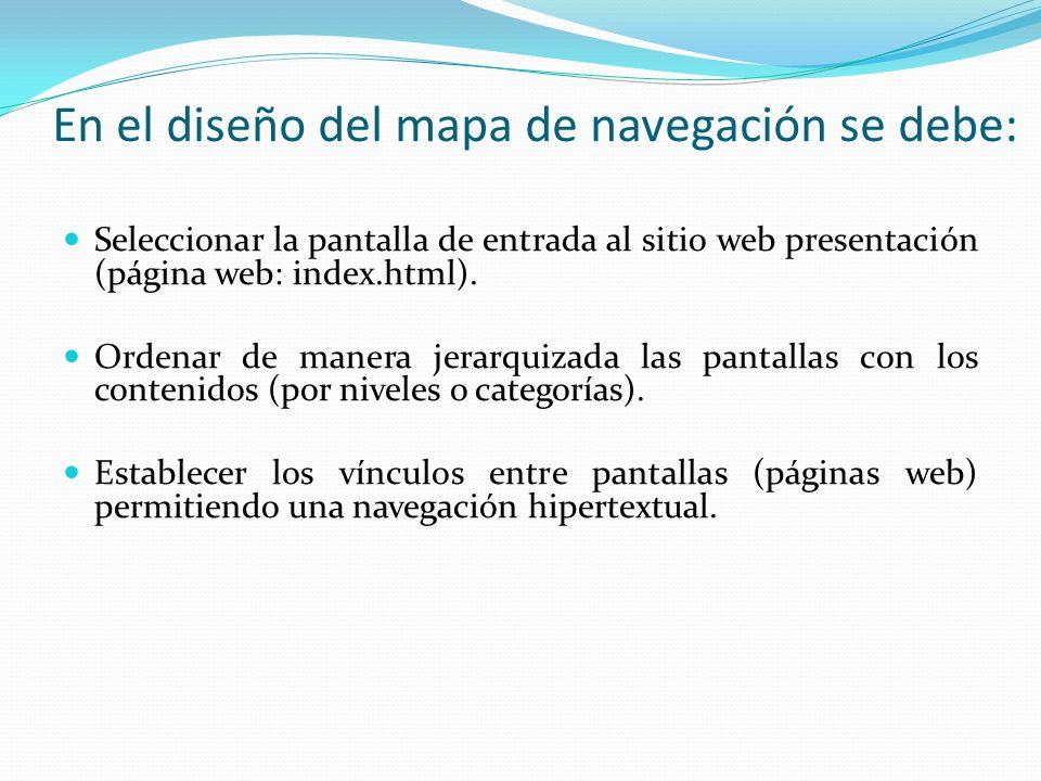 En el diseño del mapa de navegación se debe: Seleccionar la pantalla de entrada al sitio web presentación (página web: index.html). Ordenar de manera