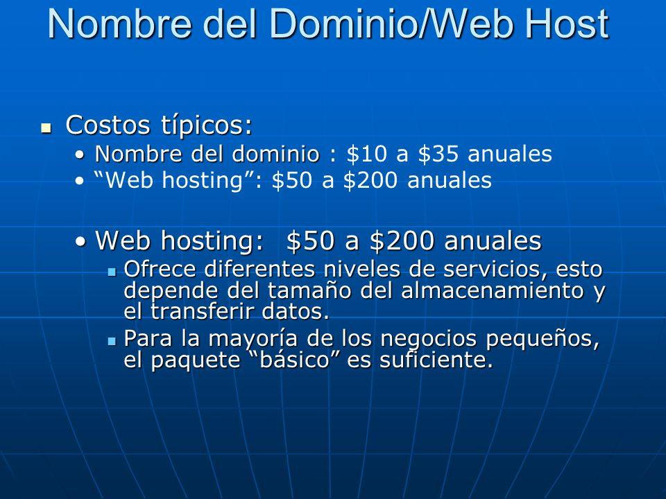 Costos típicos: Costos típicos: Nombre del dominioNombre del dominio : $10 a $35 anuales Web hosting: $50 a $200 anuales Web hosting: $50 a $200 anualesWeb hosting: $50 a $200 anuales Ofrece diferentes niveles de servicios, esto depende del tamaño del almacenamiento y el transferir datos.