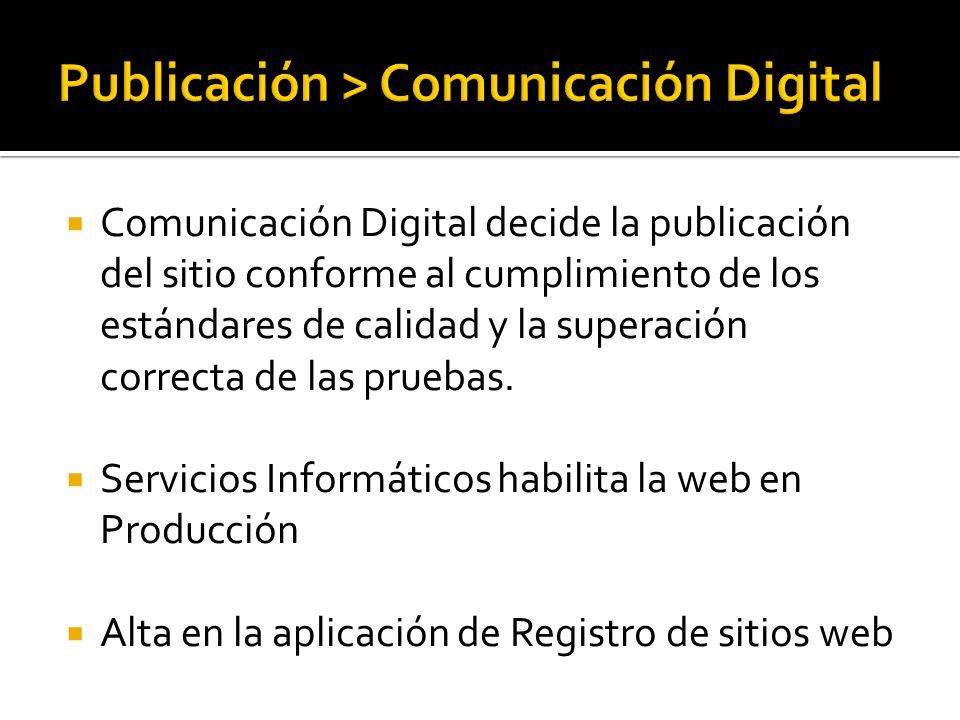 Comunicación Digital decide la publicación del sitio conforme al cumplimiento de los estándares de calidad y la superación correcta de las pruebas.