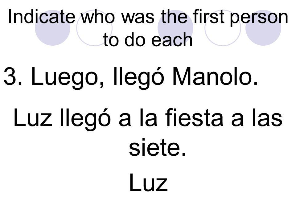 Indicate who was the first person to do each 2. Manolo celebró su cumpleaños ayer. Luz celebró su cumpleaños la semana pasada. Luz
