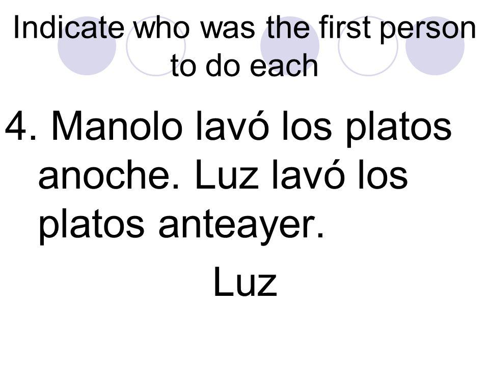 Indicate who was the first person to do each 3. Luego, llegó Manolo. Luz llegó a la fiesta a las siete. Luz
