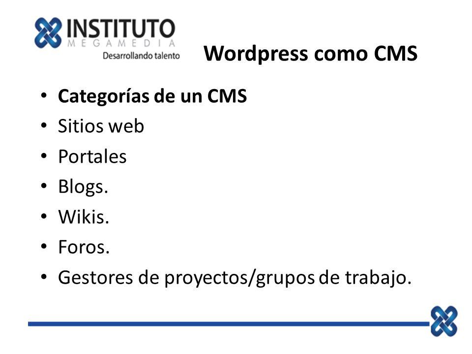 Wordpress como CMS Categorías de un CMS Sitios web Portales Blogs. Wikis. Foros. Gestores de proyectos/grupos de trabajo.