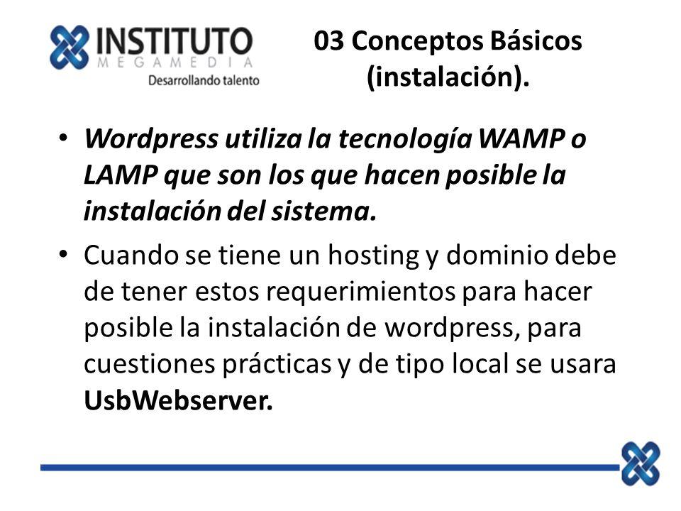 03 Conceptos Básicos (instalación). Wordpress utiliza la tecnología WAMP o LAMP que son los que hacen posible la instalación del sistema. Cuando se ti