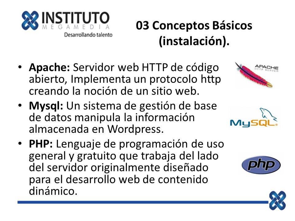 03 Conceptos Básicos (instalación). Apache: Servidor web HTTP de código abierto, Implementa un protocolo http creando la noción de un sitio web. Mysql