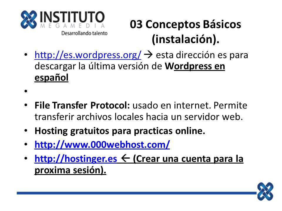 03 Conceptos Básicos (instalación). http://es.wordpress.org/ esta dirección es para descargar la última versión de Wordpress en español http://es.word