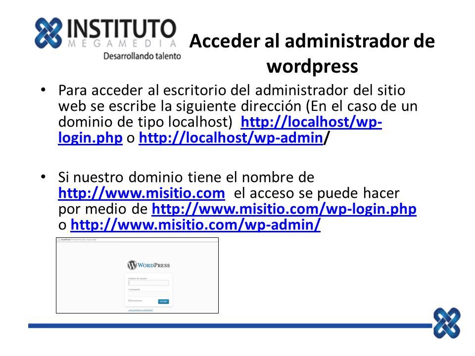 Acceder al administrador de wordpress Para acceder al escritorio del administrador del sitio web se escribe la siguiente dirección (En el caso de un d