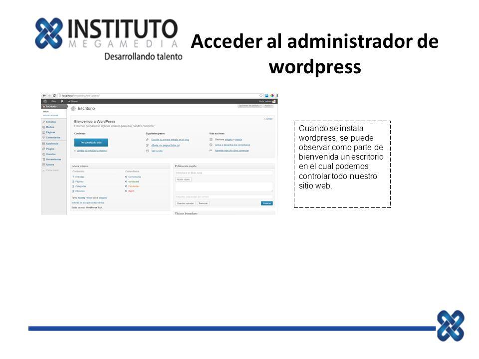 Acceder al administrador de wordpress Cuando se instala wordpress, se puede observar como parte de bienvenida un escritorio en el cual podemos control