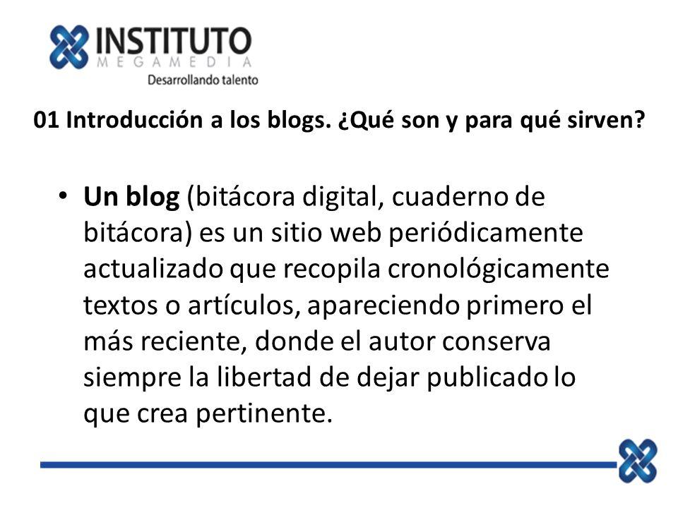01 Introducción a los blogs. ¿Qué son y para qué sirven? Un blog (bitácora digital, cuaderno de bitácora) es un sitio web periódicamente actualizado q