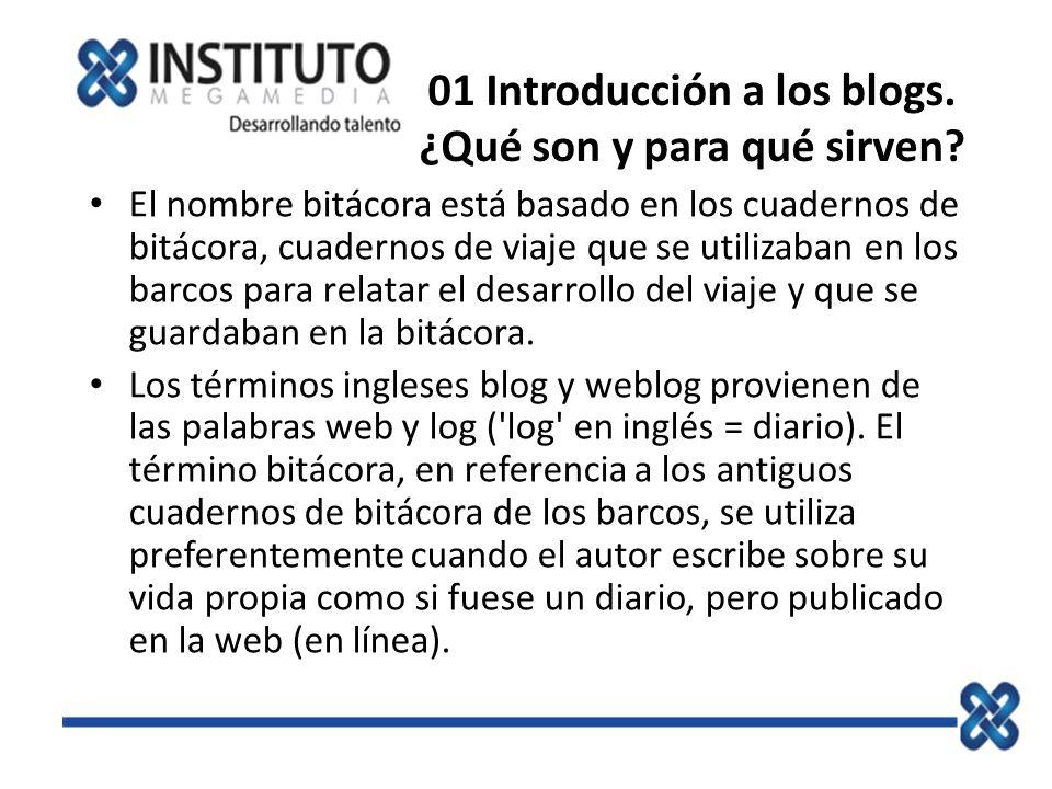 01 Introducción a los blogs. ¿Qué son y para qué sirven? El nombre bitácora está basado en los cuadernos de bitácora, cuadernos de viaje que se utiliz