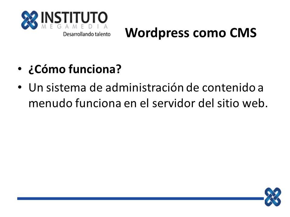 Wordpress como CMS Características de un CMS. Creación Administración Publicación Presentación.