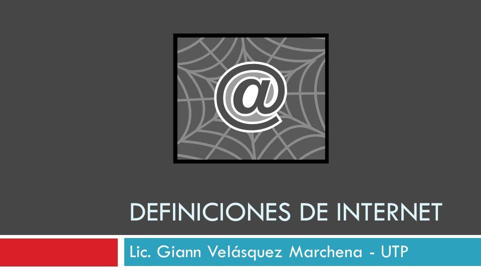 DEFINICIONES DE INTERNET Lic. Giann Velásquez Marchena - UTP