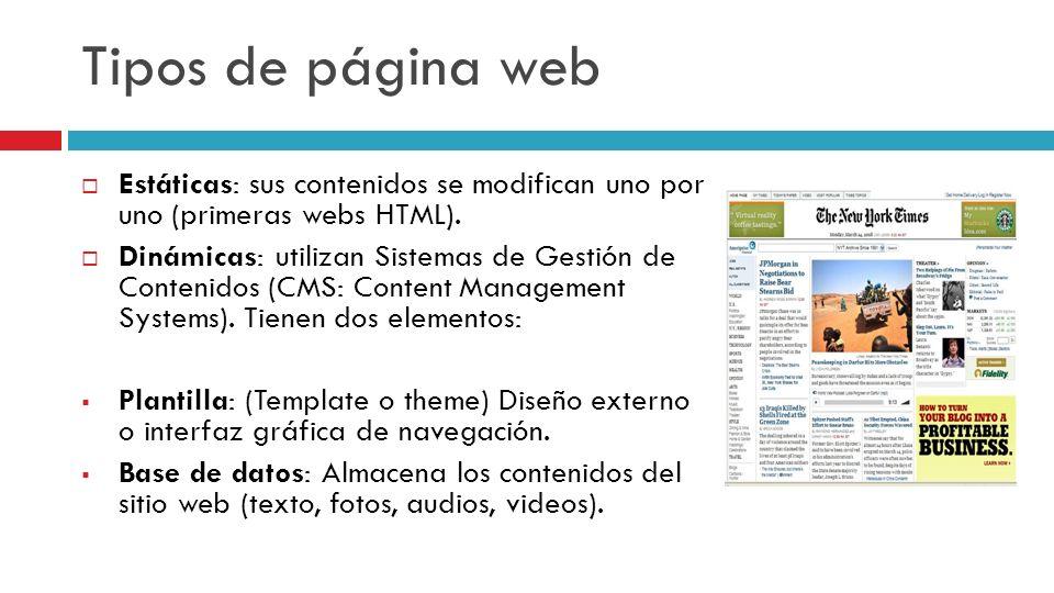 Tipos de página web Estáticas: sus contenidos se modifican uno por uno (primeras webs HTML). Dinámicas: utilizan Sistemas de Gestión de Contenidos (CM
