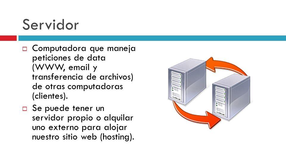 Servidor Computadora que maneja peticiones de data (WWW, email y transferencia de archivos) de otras computadoras (clientes). Se puede tener un servid