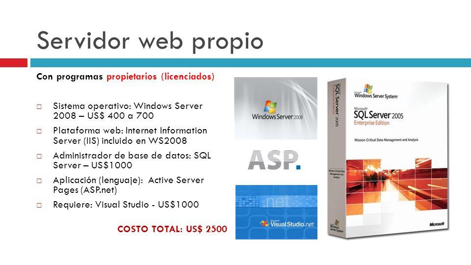 Servidor web propio Con programas propietarios (licenciados) Sistema operativo: Windows Server 2008 – US$ 400 a 700 Plataforma web: Internet Informati