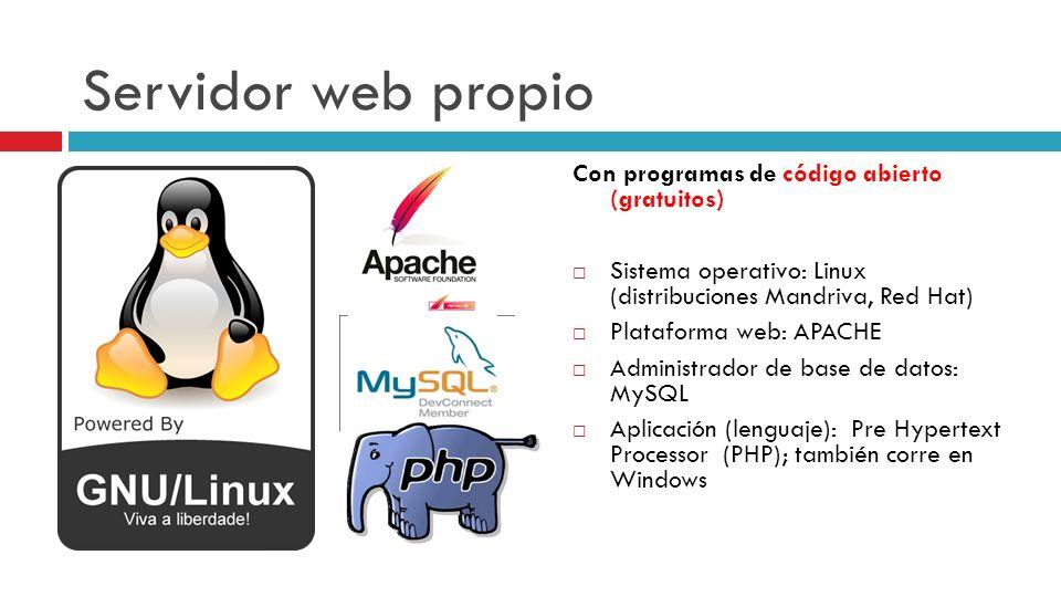 Servidor web propio Con programas de código abierto (gratuitos) Sistema operativo: Linux (distribuciones Mandriva, Red Hat) Plataforma web: APACHE Adm