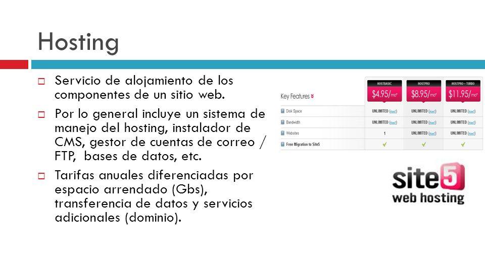 Hosting Servicio de alojamiento de los componentes de un sitio web. Por lo general incluye un sistema de manejo del hosting, instalador de CMS, gestor