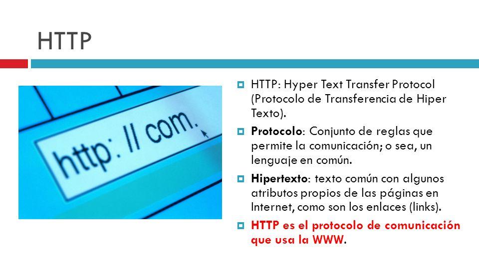 HTTP HTTP: Hyper Text Transfer Protocol (Protocolo de Transferencia de Hiper Texto). Protocolo: Conjunto de reglas que permite la comunicación; o sea,