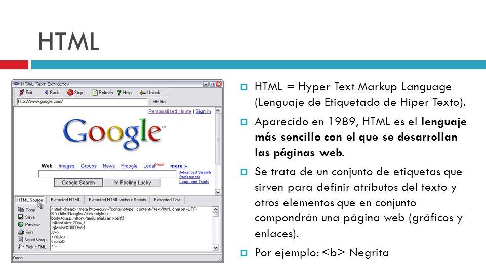 HTML HTML = Hyper Text Markup Language (Lenguaje de Etiquetado de Hiper Texto). Aparecido en 1989, HTML es el lenguaje más sencillo con el que se desa