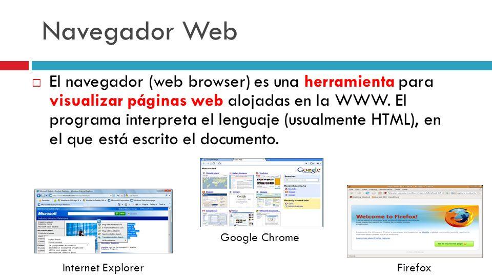 Navegador Web El navegador (web browser) es una herramienta para visualizar páginas web alojadas en la WWW. El programa interpreta el lenguaje (usualm