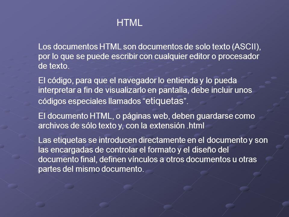 HTML Los documentos HTML son documentos de solo texto (ASCII), por lo que se puede escribir con cualquier editor o procesador de texto.
