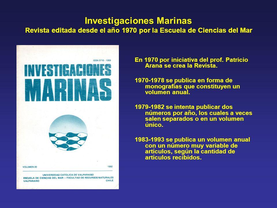 Investigaciones Marinas Revista editada desde el año 1970 por la Escuela de Ciencias del Mar En 1970 por iniciativa del prof. Patricio Arana se crea l