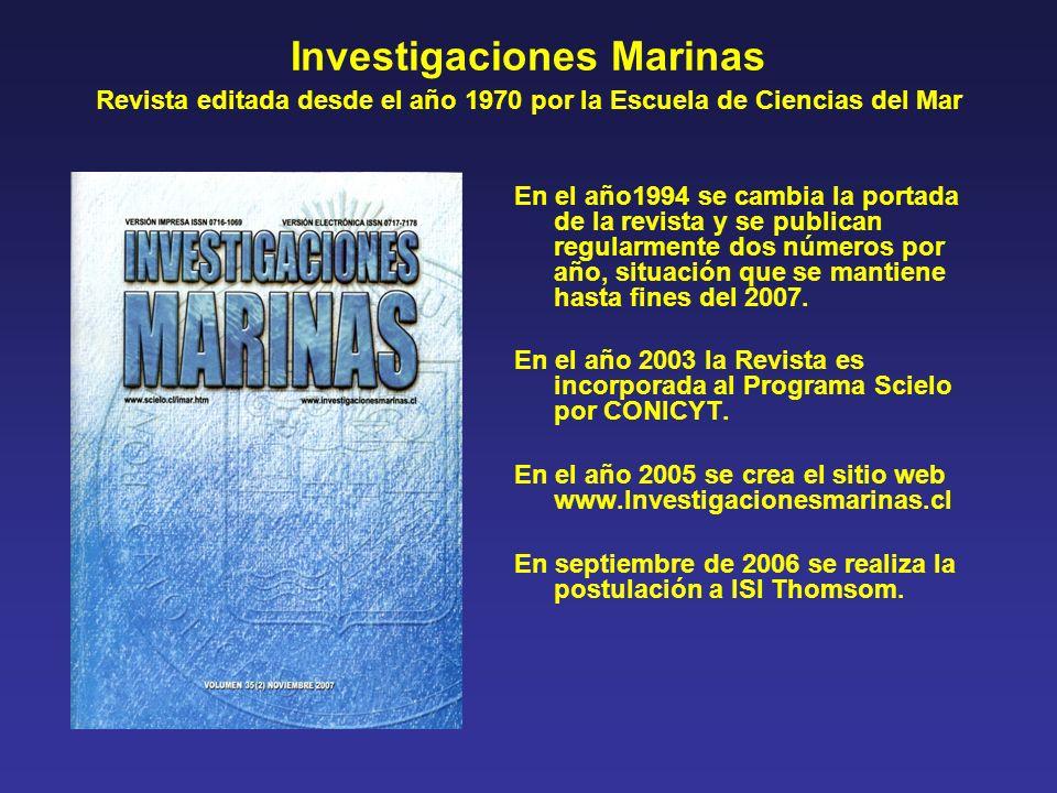 Investigaciones Marinas Revista editada desde el año 1970 por la Escuela de Ciencias del Mar En el año1994 se cambia la portada de la revista y se publican regularmente dos números por año, situación que se mantiene hasta fines del 2007.