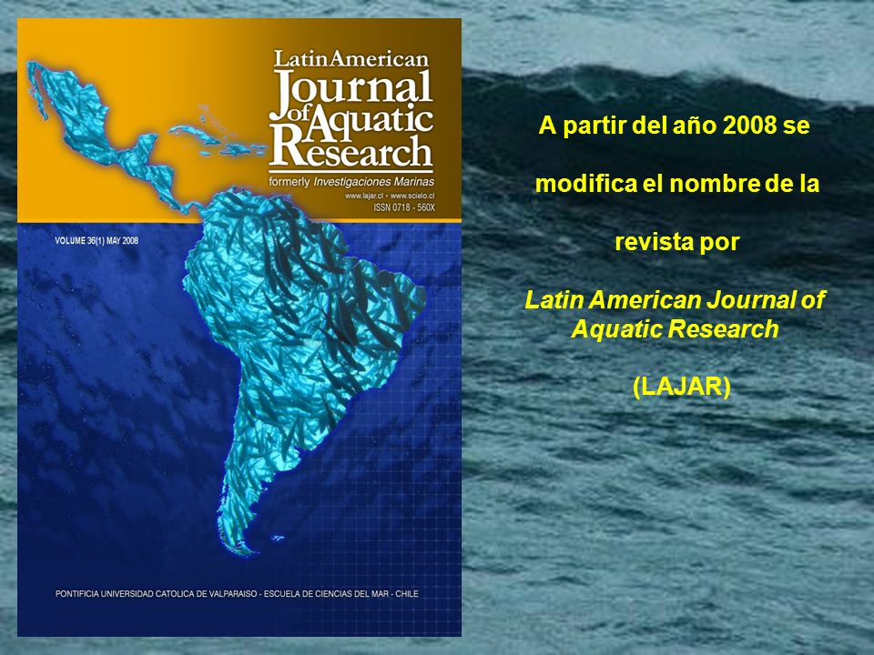 A partir del año 2008 se modifica el nombre de la revista por Latin American Journal of Aquatic Research (LAJAR)