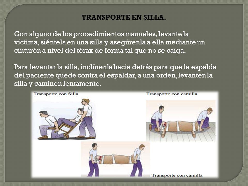 TRANSPORTE EN SILLA. Con alguno de los procedimientos manuales, levante la víctima, siéntela en una silla y asegúrenla a ella mediante un cinturón a n