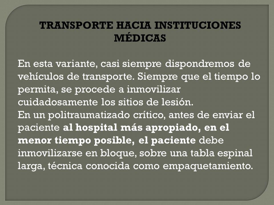 TRANSPORTE HACIA INSTITUCIONES MÉDICAS En esta variante, casi siempre dispondremos de vehículos de transporte. Siempre que el tiempo lo permita, se pr