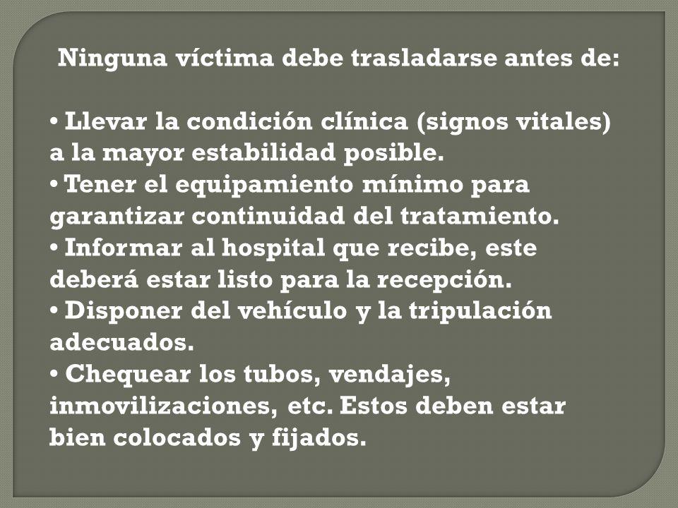 Ninguna víctima debe trasladarse antes de: Llevar la condición clínica (signos vitales) a la mayor estabilidad posible. Tener el equipamiento mínimo p