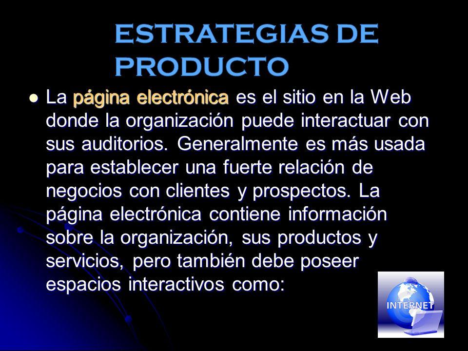 La página electrónica es el sitio en la Web donde la organización puede interactuar con sus auditorios.